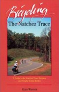 Bicycling the Natchez Trace: A Guide to the Natchez Trace Parkway & Nearby Scenic Routes